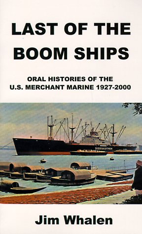 Last of the Boom Ships: Oral Histories of the U.S. Merchant Marine 1927-2000 9781587217333