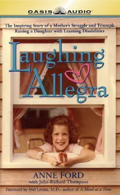 Laughing Allegra: The Inspiring Story of a Mother's Struggle and Triumph Raising a Daughter with Learning Disabilities 9781589262379