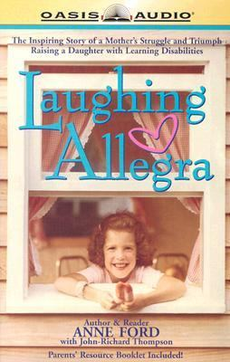 Laughing Allegra: The Inspiring Story of a Mother's Struggle and Triumph: Raising a Daughter with Learning Disabilities