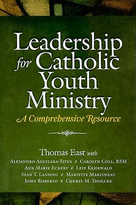 Leadership for Catholic Youth Ministry: A Comprehensive Resource 9781585957323