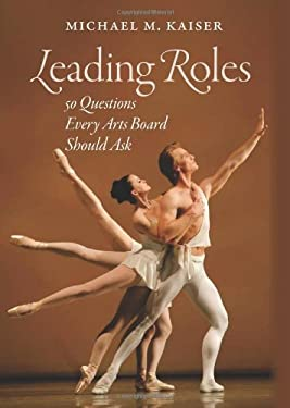 Leading Roles: 50 Questions Every Arts Board Should Ask 9781584659068