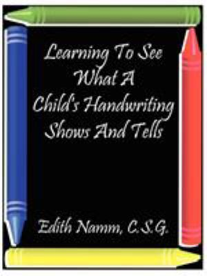 Learning to See What a Child's Handwriting Shows and Tells 9781585000531