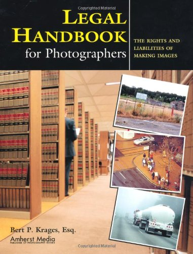 Legal Handbook for Photographers: The Rights and Liabilities of Making Images 9781584280590