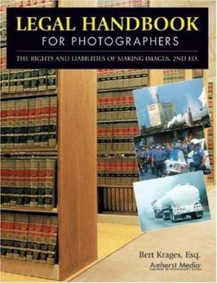 Legal Handbook for Photographers: The Rights and Liabilities of Making Images 9781584281948