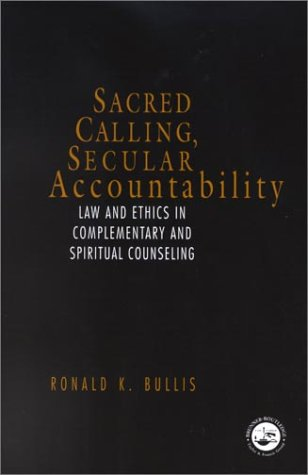 Legal and Ethical Issues in Alternative and Spiritual Counseling Interventions: Law and Ethics in Complementary and Spiritual Counseling 9781583910627