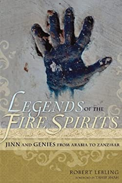 Legends of the Fire Spirits: Jinn and Genies from Arabia to Zanzibar 9781582436326