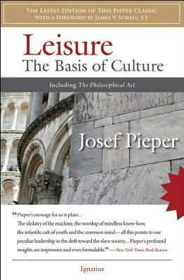 Leisure: The Basis of Culture: Including the Philosophical ACT 9781586172565