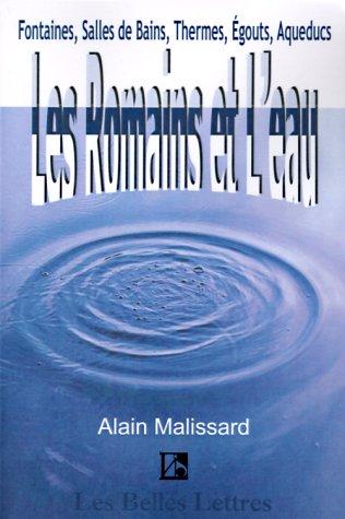 Les Romains Et L'Eau: Fontaines, Salles de Bains, Thermes, Egouts, Aqueducs... 9781583487112