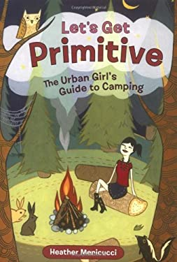 Let's Get Primitive: The Urban Girls Guide to Camping 9781580087889