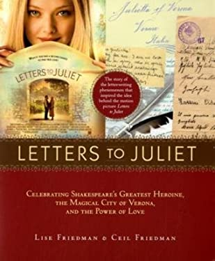 Letters to Juliet: Celebrating Shakespeare's Greatest Heroine, the Magical City of Verona, and the Power of Love 9781584799122