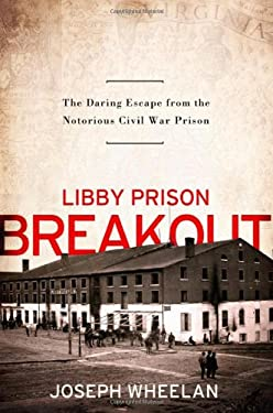 Libby Prison Breakout: The Daring Escape from the Notorious Civil War Prison 9781586487164
