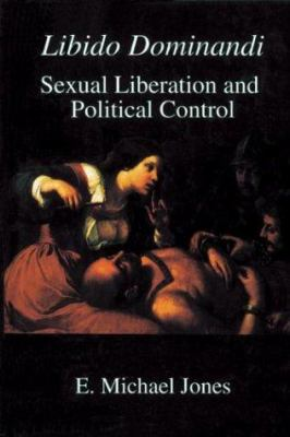 Libido Dominandi: Sexual Liberation and Political Control 9781587314650