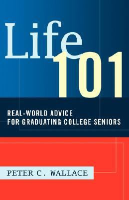 Life 101: Real-World Advice for Graduating College Seniors 9781583481073