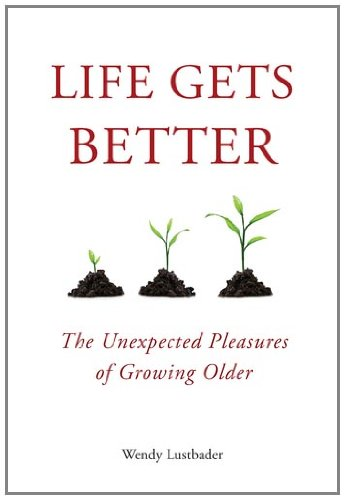 Life Gets Better: The Unexpected Pleasures of Growing Older 9781585428922