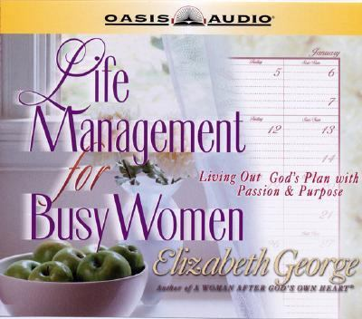 Life Management for Busy Women: Living Out God's Plan with Passion & Purpose 9781589261006