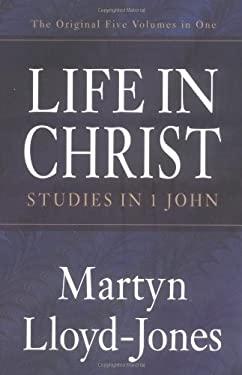 Life in Christ: Studies in 1 John 9781581344394