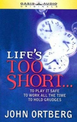 Life's Too Short...: To Play It Safe, to Work All the Time, to Hold Grudges 9781589261013