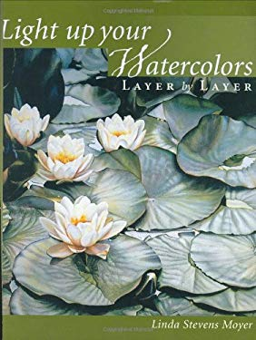Light Up Your Watercolors Layer by Layer 9781581801897