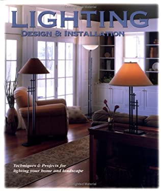 Lighting Design & Installation: Techniques & Projects for Lighting Your Home and Landscape 9781589230958