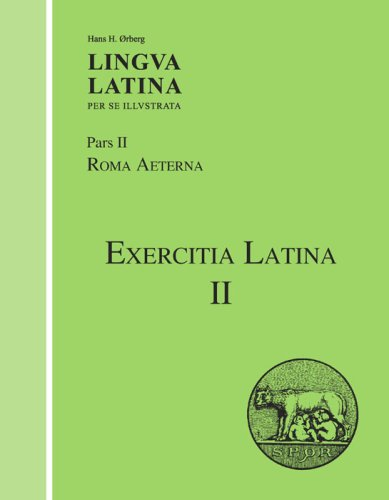 Lingva Latina Per Se Illvstrata: Pars II: Roma Aeterna: Exercitia Latina II 9781585100675