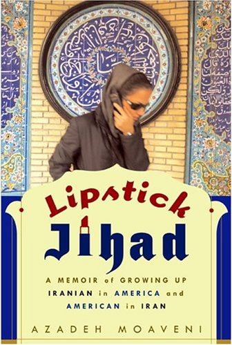 Lipstick Jihad: A Memoir of Growing Up Iranian in America and American in Iran 9781586481933