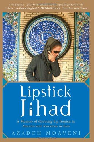Lipstick Jihad: A Memoir of Growing Up Iranian in America and American in Iran 9781586483784