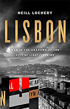 Lisbon: War in the Shadows of the City of Light, 1939-1945 9781586488796