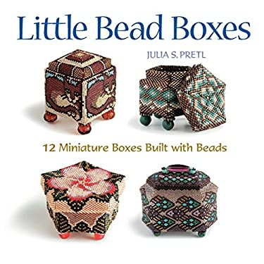 Little Bead Boxes: 12 Miniature Boxes Built with Beads 9781589232914