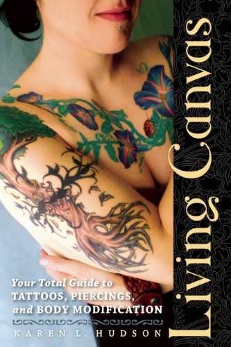 Living Canvas: Your Total Guide to Tattoos, Piercings, and Body Modification 9781580052887