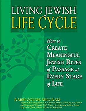 Living Jewish Life Cycle: How to Create Meaningful Jewish Rites of Passage at Every Stage of Life 9781580233354