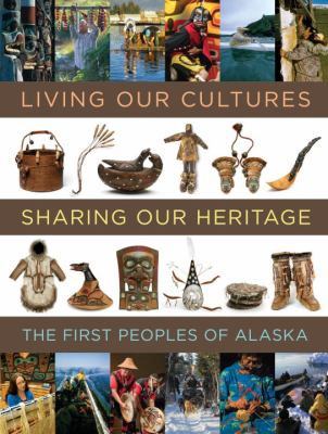 Living Our Cultures, Sharing Our Heritage: The First Peoples of Alaska 9781588342706