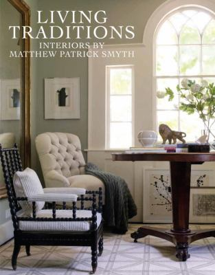 Living Traditions: Interiors by Matthew Patrick Smyth 9781580933094
