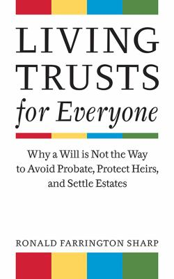 Living Trusts for Everyone: Why a Will Is Not the Way to Avoid Probate, Protect Heirs, and Settle Estates 9781581156744