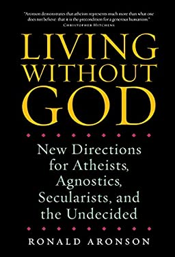 Living Without God: New Directions for Atheists, Agnostics, Secularists, and the Undecided 9781582435305