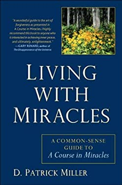 Living with Miracles: A Common-Sense Guide to a Course in Miracles 9781585428793