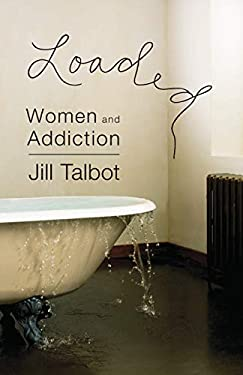 Loaded: Women and Addiction 9781580052184