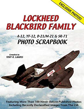 Lockheed Blackbird Family: A-12, YF-12, D-21/M-21 & SR-71 Photo Scrapbook 9781580071512