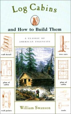 Log Cabins: And How to Build Them 9781585742547