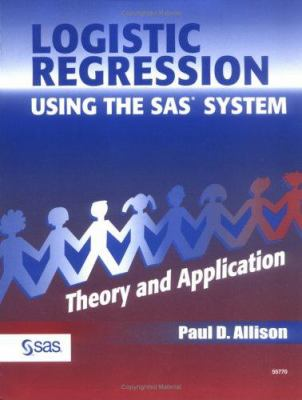 Logistic Regression Using the SAS System: Theory and Application 9781580253529