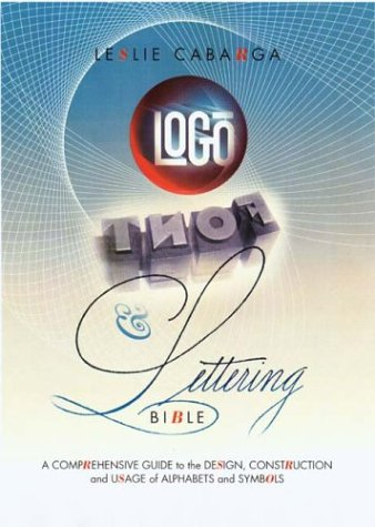 Logo, Font & Lettering Bible: A Comprehensive Guide to the Design, Construction and Usage of Alphabets and Symbols 9781581804362