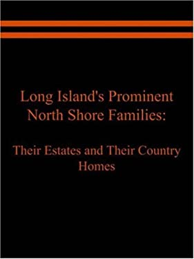 Long Island's Prominent North Shore Families: Their Estates and Their Country Homes Volume I 9781589397859