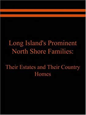 Long Island's Prominent North Shore Families: Their Estates and Their Country Homes Volume II 9781589397866