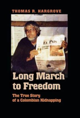 Long March to Freedom: The True Story of a Colombian Kidnapping 9781585446322