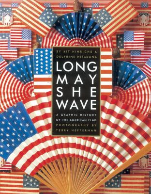 Long May She Wave: A Graphic History of the American Flag 9781580083126