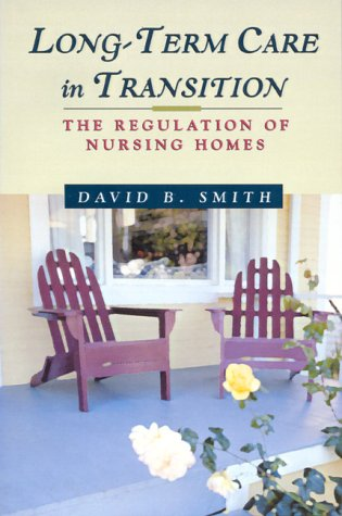 Long-Term Care in Transition: The Regulation of Nursing Homes 9781587980305