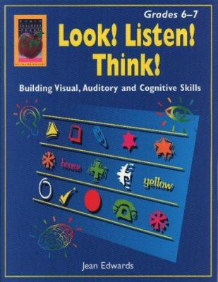 Look! Listen! Think!, Grades 6-7: Building Visual, Auditory and Cognitive Skills 9781583240182