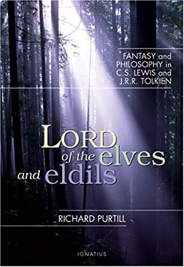 Lord of the Elves and Eldils: Fantasy and Philosophy in C.S. Lewis and J.R.R. Tolkien 9781586170844