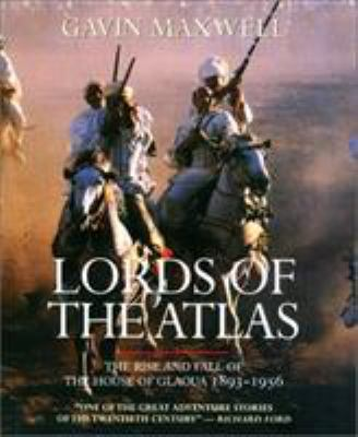 Lords of the Atlas: The Rise and Fall of the House of Glaoua, 1893-1956 9781585742066