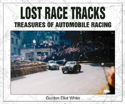 Lost Race Tracks: Treasures of Automotive Racing 9781583880845