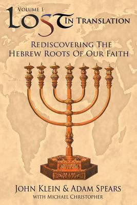 Lost in Translation: Rediscovering the Hebrew Roots of Our Faith 9781589301993